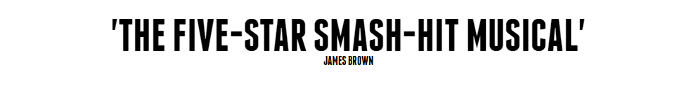 The five-star smash-hit musical - James Brown