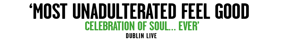 Most unadulterated feel good celebration of soul ever - Dublin Live
